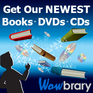 Get our Newest Books, DVDs, CDs, Wowbrary